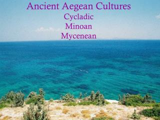 Ancient Aegean Cultures Cycladic Minoan Mycenean