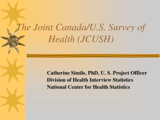 The Joint Canada/U.S. Survey of 		Health (JCUSH)