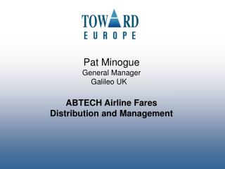 Pat Minogue General Manager  Galileo UK    ABTECH Airline Fares Distribution and Management