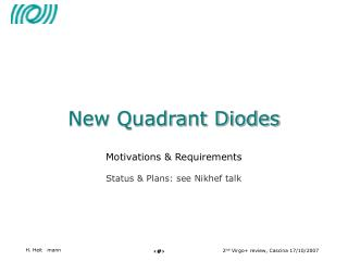 New Quadrant Diodes Motivations & Requirements Status & Plans: see Nikhef talk
