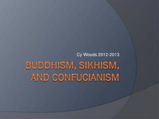 Buddhism, Sikhism, and Confucianism