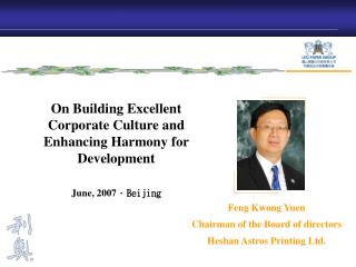 Feng Kwong Yuen  Chairman of the Board of directors Heshan Astros Printing Ltd.