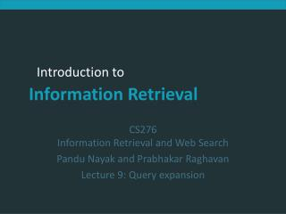 CS276 Information Retrieval and Web Search Pandu Nayak and Prabhakar Raghavan Lecture 9: Query expansion