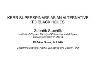 KERR SUPERSPINARS AS AN ALTERNATIVE TO BLACK HOLES Zdeněk Stuchlík