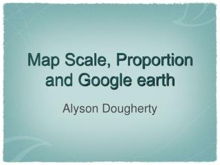 Map Scale, Proportion and Google earth