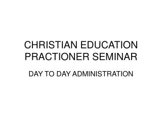 CHRISTIAN EDUCATION PRACTIONER SEMINAR