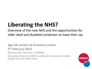 Age UK London & Inclusion London  7 th  February 2013 Michael Bell, Director of MBARC,