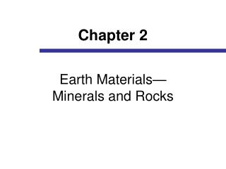 Earth Materials— Minerals and Rocks