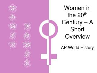 Women in the 20 th  Century – A Short Overview