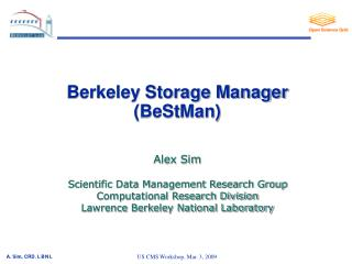 Berkeley Storage Manager  (BeStMan) Alex Sim Scientific Data Management Research Group
