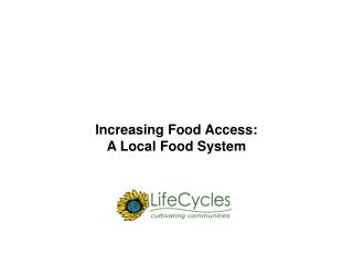 Increasing Food Access:   A Local Food System