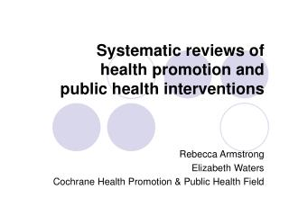 Systematic reviews of  health promotion and  public health interventions