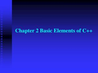 Chapter 2 Basic Elements of C++