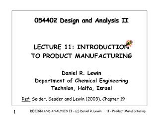 054402 Design and Analysis II LECTURE 11: INTRODUCTION TO PRODUCT MANUFACTURING Daniel R. Lewin