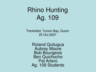 Rhino Hunting Ag. 109 Trankilidot, Tumon Bay, Guam 25 Oct 2007