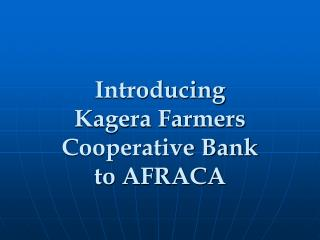 Introducing  Kagera Farmers Cooperative Bank   to AFRACA