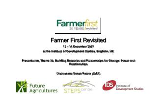 Farmer First Revisited 12 – 14 December 2007 at the Institute of Development Studies, Brighton, UK