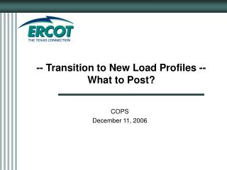 -- Transition to New Load Profiles -- What to Post?