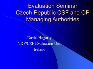Evaluation Seminar Czech Republic CSF and OP Managing Authorities