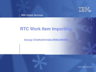 RTC Work Item Importing Anoop Chathoth/India/IBM@IBMIN