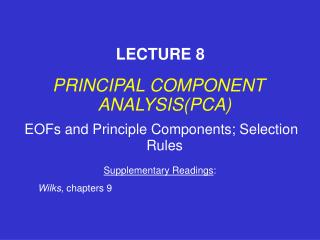 PRINCIPAL COMPONENT ANALYSIS(PCA) EOFs and Principle Components; Selection Rules