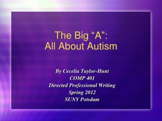 "The Big  "" A "" : All About Autism"