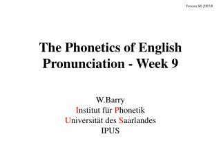 The Phonetics of English Pronunciation - Week 9