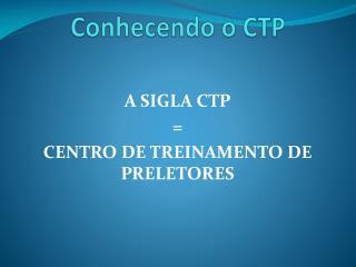Conhecendo o CTP