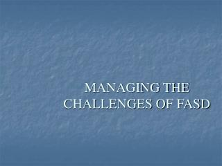 MANAGING THE CHALLENGES OF FASD