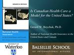 Is Canadian Health Care a Model for the United States   Gerard W. Boychuk, Ph.D.  Author of National Health Insurance in