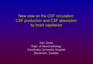 Dan Greitz Dept. of Neuroradiology Karolinska University Hospital Stockholm, Sweden