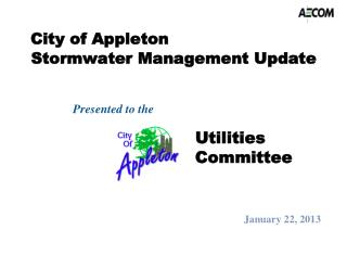 City of Appleton   Stormwater Management Update Presented to the