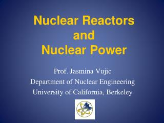 Nuclear Reactors and  Nuclear Power