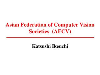 Asian Federation of Computer Vision Societies  (AFCV)