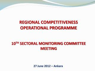 REGIONAL COMPETITIVENESS OPERATIONAL PROGRAMME 10 TH SECTORAL MONITORING COMMITTEE MEETING