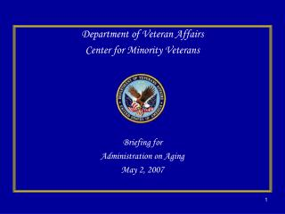 Department of Veteran Affairs Center for Minority Veterans Briefing for Administration on Aging
