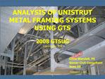 ANALYSIS OF UNISTRUT METAL FRAMING SYSTEMS USING GTS    2008 GTSUG Las Vegas, NV.