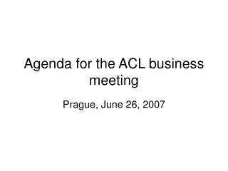 Agenda for the ACL business meeting