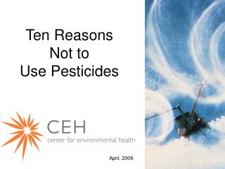 Ten Reasons Not to  Use Pesticides