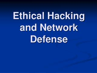 Ethical Hacking and Network Defense