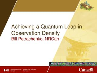 Achieving a Quantum Leap in Observation Density Bill Petrachenko, NRCan