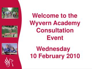 Welcome to the Wyvern Academy Consultation Event Wednesday            10 February 2010