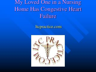 My Loved One in a Nursing Home Has Congestive Heart Failure