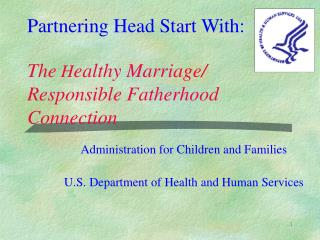 Partnering Head Start With: The H ealthy Marriage/ Responsible Fatherhood Connection