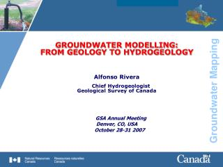 GROUNDWATER MODELLING:  FROM GEOLOGY TO HYDROGEOLOGY Alfonso Rivera Chief Hydrogeologist