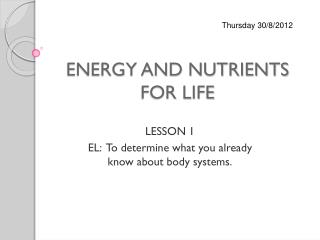 ENERGY AND NUTRIENTS FOR LIFE