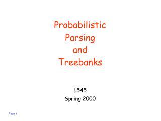 Probabilistic Parsing and Treebanks L545 Spring 2000