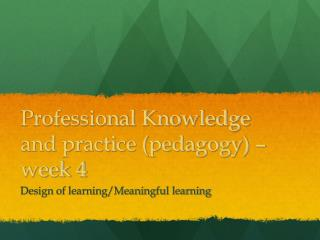 Professional Knowledge and practice (pedagogy) – week 4