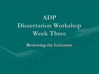ADP  Dissertation Workshop  Week Three