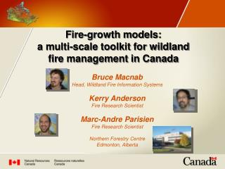 Fire-growth models:  a multi-scale toolkit for wildland fire management in Canada